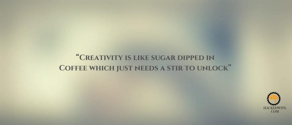 """Creativity & Problem Solving book quote - """"Creativity is like sugar dipped in coffee which just needs a stir to unlock"""