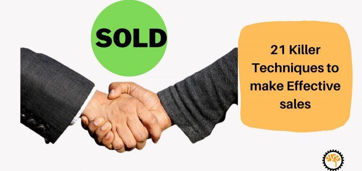 21 Killer Techniques to Make Effective Sales